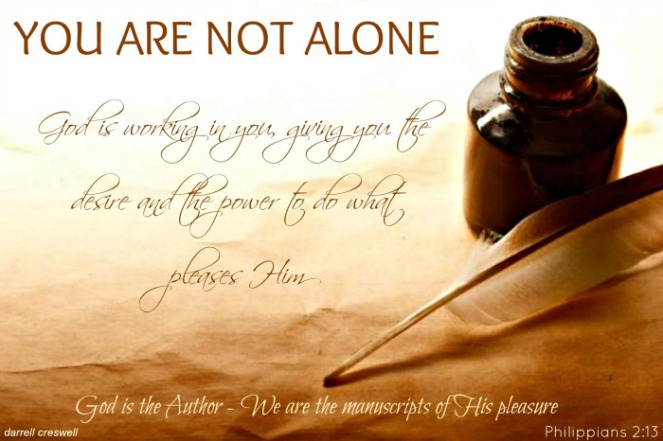 God Philippians 2 13 you are not alone